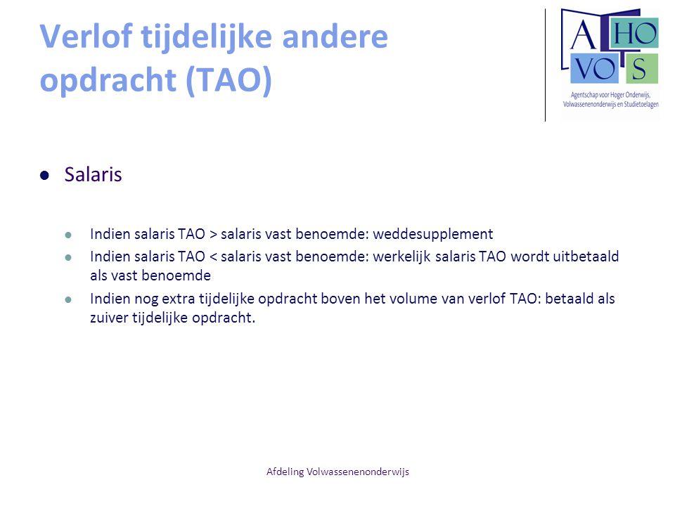 Afdeling Volwassenenonderwijs Verlof tijdelijke andere opdracht (TAO) Salaris Indien salaris TAO > salaris vast benoemde: weddesupplement Indien salar