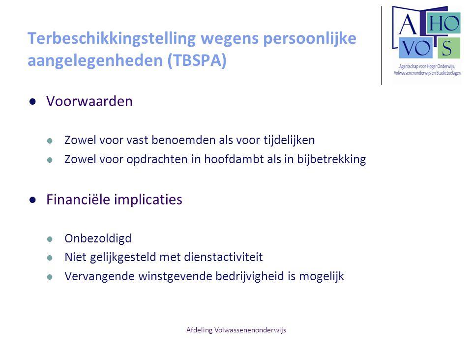 Afdeling Volwassenenonderwijs Terbeschikkingstelling wegens persoonlijke aangelegenheden (TBSPA) Voorwaarden Zowel voor vast benoemden als voor tijdel