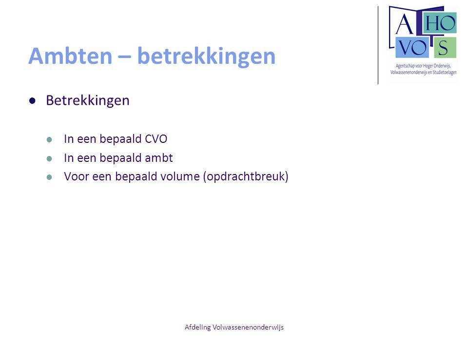 Afdeling Volwassenenonderwijs Ambten – betrekkingen Betrekkingen In een bepaald CVO In een bepaald ambt Voor een bepaald volume (opdrachtbreuk)