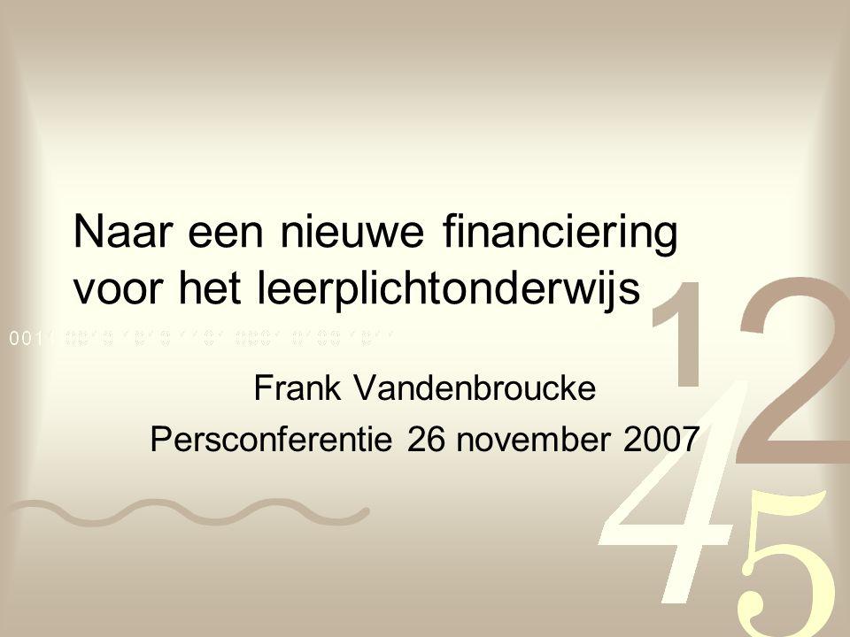 Naar een nieuwe financiering voor het leerplichtonderwijs Frank Vandenbroucke Persconferentie 26 november 2007