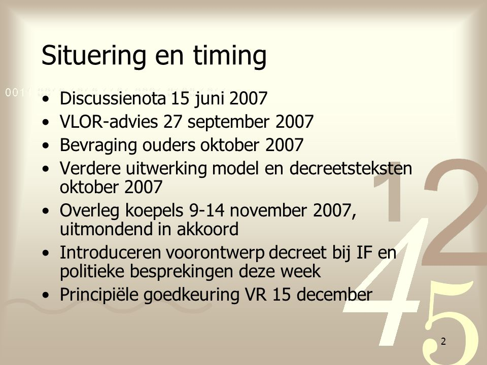 2 Situering en timing Discussienota 15 juni 2007 VLOR-advies 27 september 2007 Bevraging ouders oktober 2007 Verdere uitwerking model en decreetsteksten oktober 2007 Overleg koepels 9-14 november 2007, uitmondend in akkoord Introduceren voorontwerp decreet bij IF en politieke besprekingen deze week Principiële goedkeuring VR 15 december