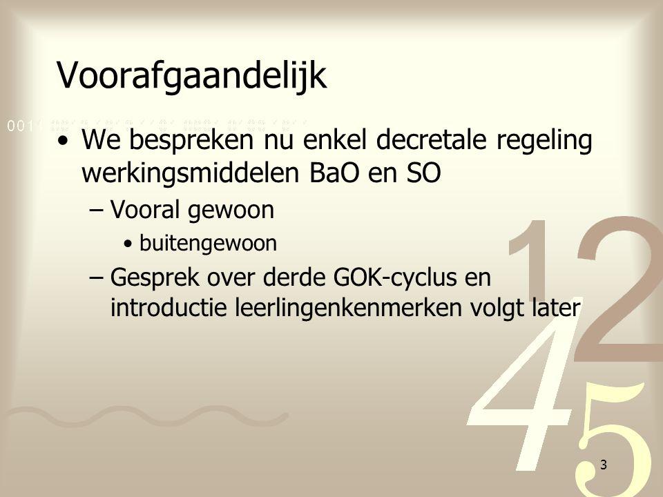 3 Voorafgaandelijk We bespreken nu enkel decretale regeling werkingsmiddelen BaO en SO –Vooral gewoon buitengewoon –Gesprek over derde GOK-cyclus en i
