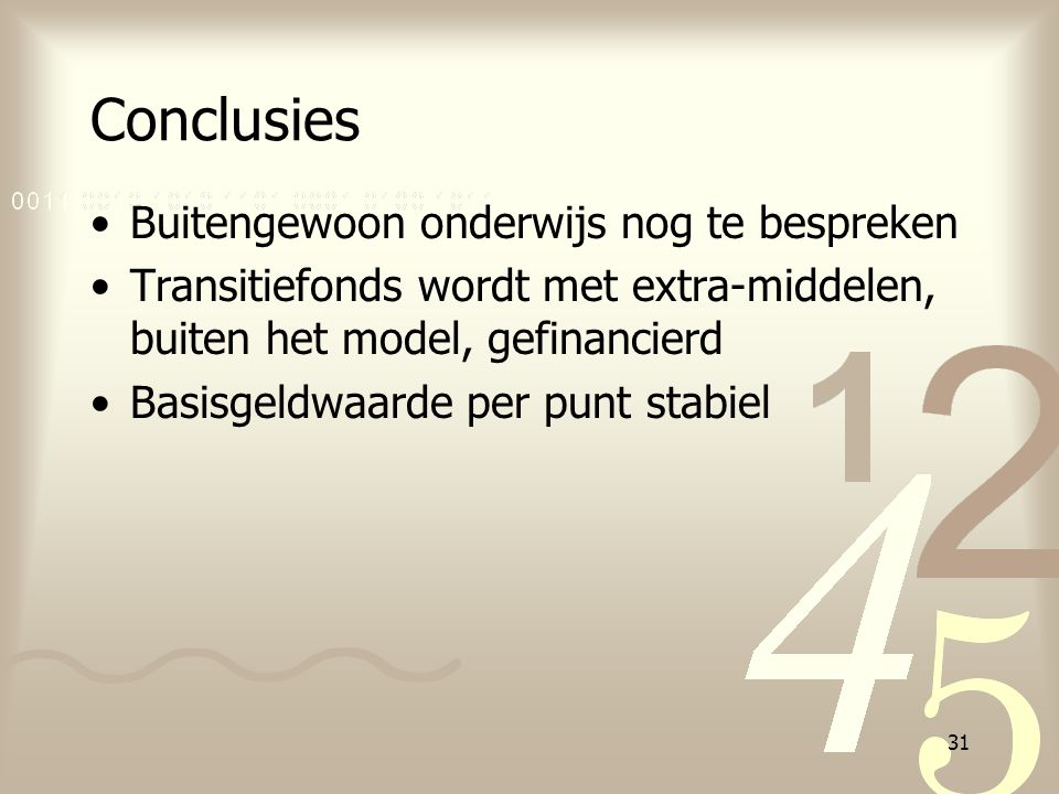 31 Conclusies Buitengewoon onderwijs nog te bespreken Transitiefonds wordt met extra-middelen, buiten het model, gefinancierd Basisgeldwaarde per punt