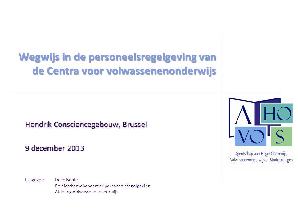 Hendrik Consciencegebouw, Brussel 9 december 2013 Lesgever: Dave Bonte Beleidsthemabeheerder personeelsregelgeving Afdeling Volwassenenonderwijs Wegwi
