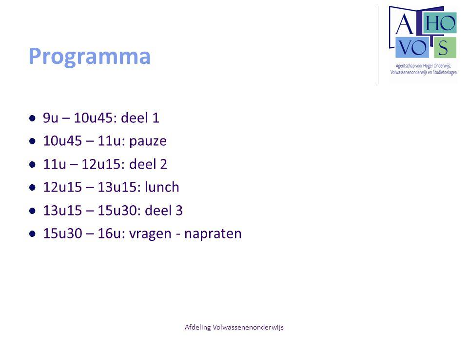Afdeling Volwassenenonderwijs Programma 9u – 10u45: deel 1 10u45 – 11u: pauze 11u – 12u15: deel 2 12u15 – 13u15: lunch 13u15 – 15u30: deel 3 15u30 – 16u: vragen - napraten