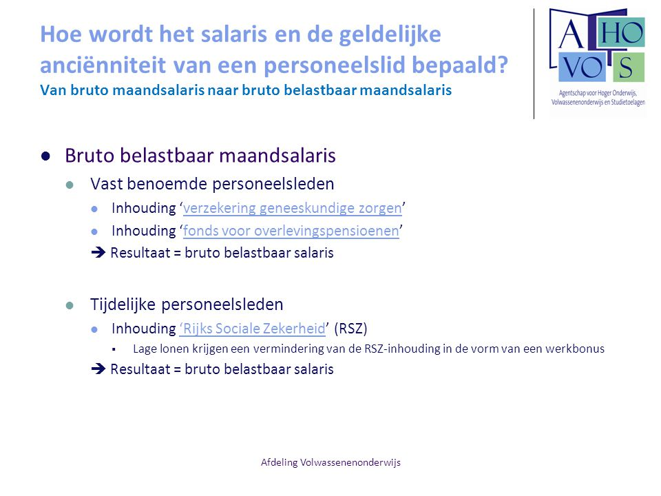 Afdeling Volwassenenonderwijs Hoe wordt het salaris en de geldelijke anciënniteit van een personeelslid bepaald? Van bruto maandsalaris naar bruto bel