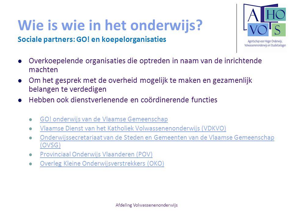 Afdeling Volwassenenonderwijs Wie is wie in het onderwijs? Sociale partners: GO! en koepelorganisaties Overkoepelende organisaties die optreden in naa