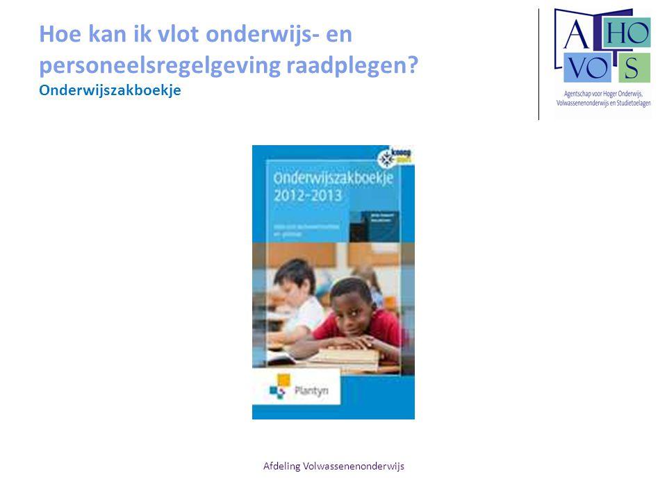 Afdeling Volwassenenonderwijs Hoe kan ik vlot onderwijs- en personeelsregelgeving raadplegen? Onderwijszakboekje