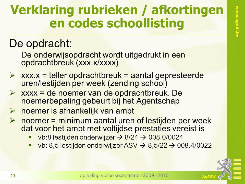 www.agodi.be AgODi opleiding schoolsecretariaten 2009 - 2010 11 Verklaring rubrieken / afkortingen en codes schoollisting De opdracht: De onderwijsopd