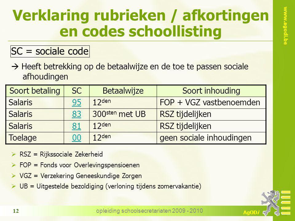 www.agodi.be AgODi opleiding schoolsecretariaten 2009 - 2010 12 Verklaring rubrieken / afkortingen en codes schoollisting Soort betalingSCBetaalwijzeS