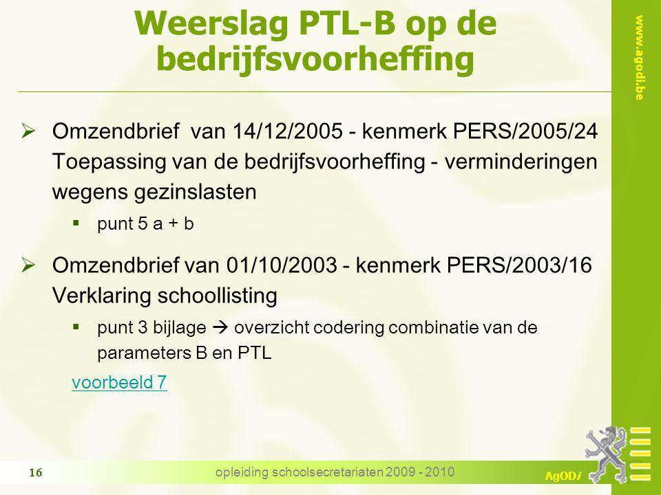 www.agodi.be AgODi opleiding schoolsecretariaten 2009 - 2010 16 Weerslag PTL-B op de bedrijfsvoorheffing  Omzendbrief van 14/12/2005 - kenmerk PERS/2