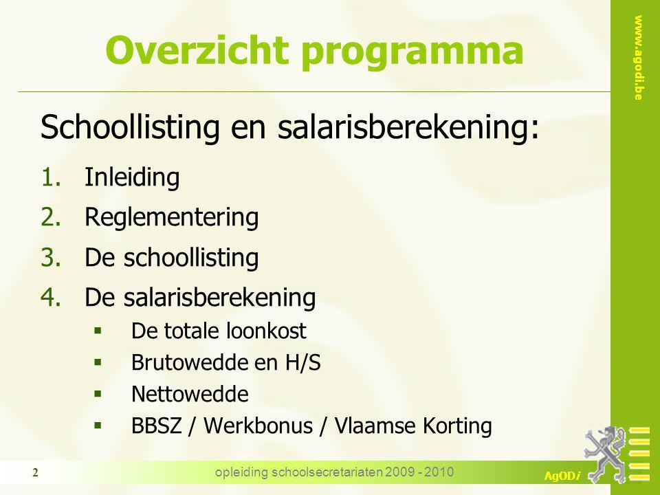 www.agodi.be AgODi opleiding schoolsecretariaten 2009 - 2010 2 Overzicht programma Schoollisting en salarisberekening: 1.Inleiding 2.Reglementering 3.