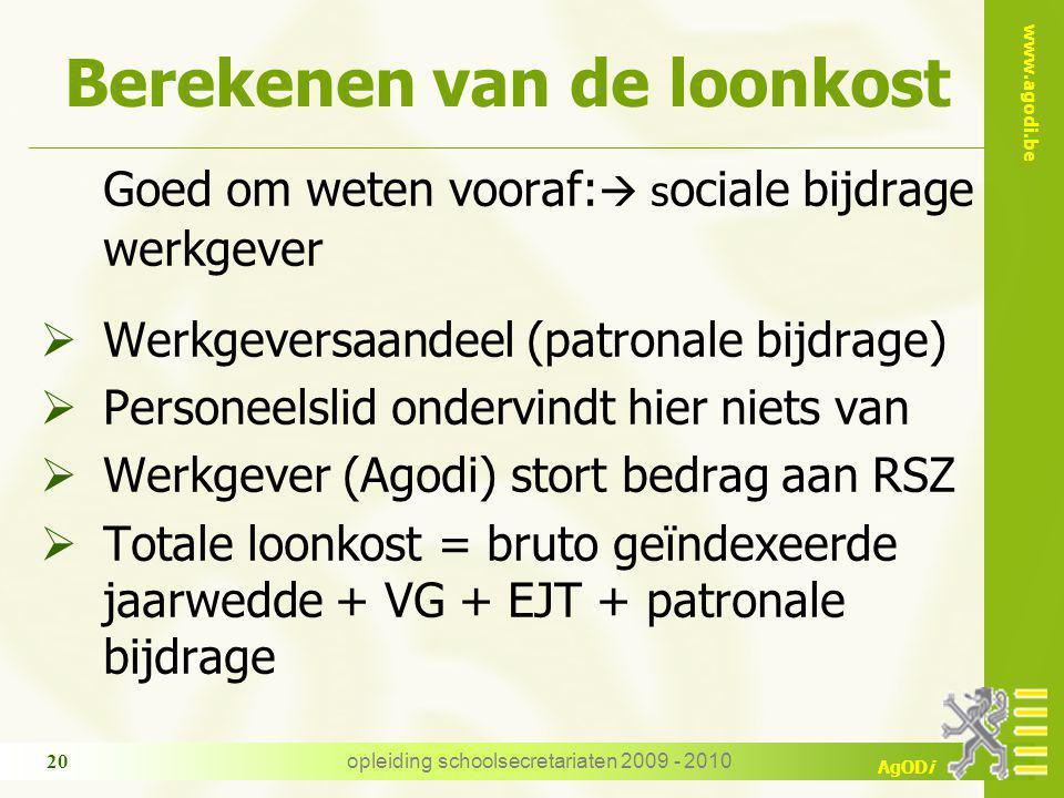 www.agodi.be AgODi opleiding schoolsecretariaten 2009 - 2010 20 Berekenen van de loonkost Goed om weten vooraf:  s ociale bijdrage werkgever  Werkge