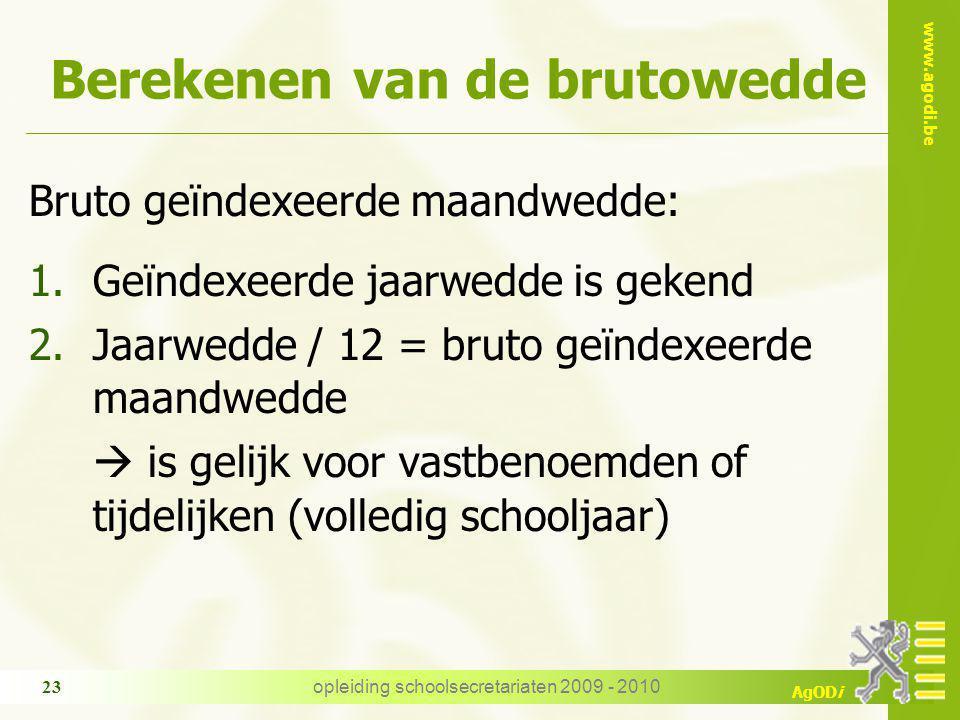 www.agodi.be AgODi opleiding schoolsecretariaten 2009 - 2010 23 Berekenen van de brutowedde Bruto geïndexeerde maandwedde: 1.Geïndexeerde jaarwedde is