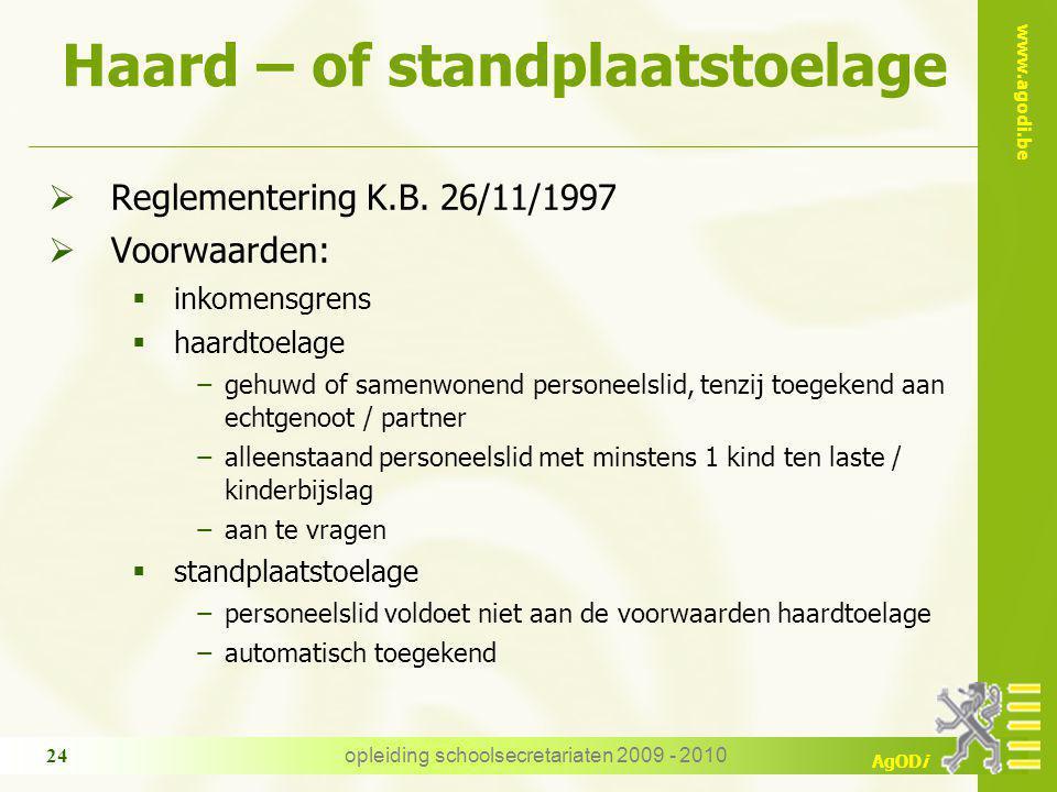 www.agodi.be AgODi opleiding schoolsecretariaten 2009 - 2010 24 Haard – of standplaatstoelage  Reglementering K.B. 26/11/1997  Voorwaarden:  inkome