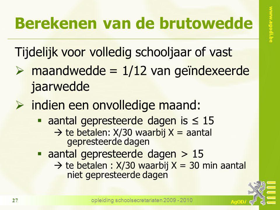www.agodi.be AgODi opleiding schoolsecretariaten 2009 - 2010 27 Berekenen van de brutowedde Tijdelijk voor volledig schooljaar of vast  maandwedde =