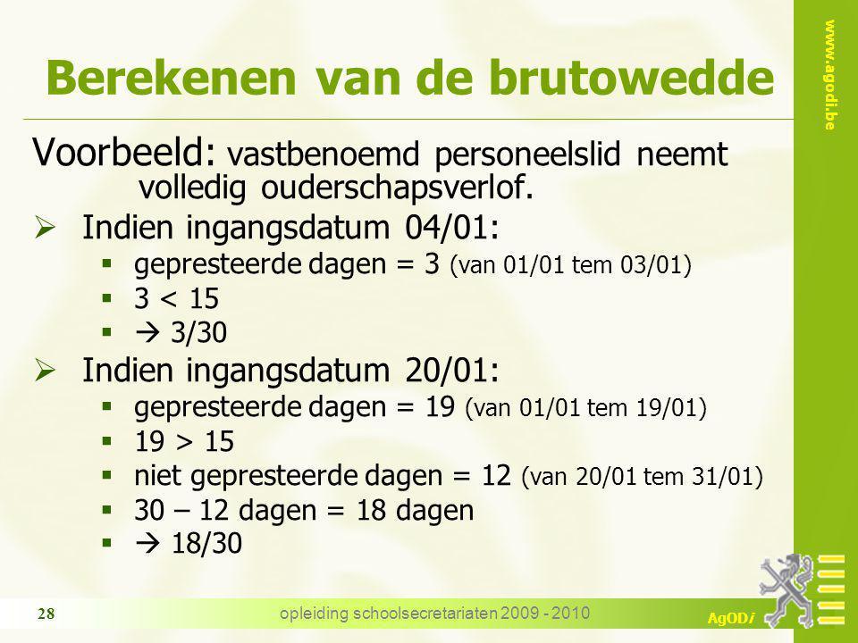 www.agodi.be AgODi opleiding schoolsecretariaten 2009 - 2010 28 Berekenen van de brutowedde Voorbeeld: vastbenoemd personeelslid neemt volledig ouders