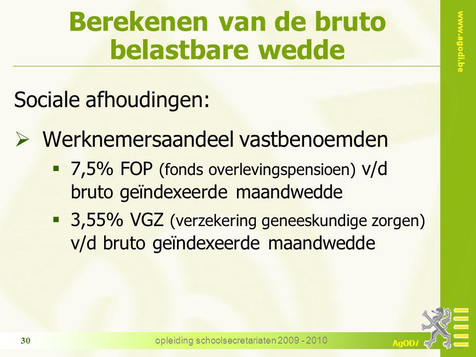 www.agodi.be AgODi opleiding schoolsecretariaten 2009 - 2010 30 Berekenen van de bruto belastbare wedde Sociale afhoudingen:  Werknemersaandeel vastb