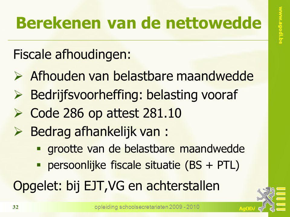 www.agodi.be AgODi opleiding schoolsecretariaten 2009 - 2010 32 Berekenen van de nettowedde Fiscale afhoudingen:  Afhouden van belastbare maandwedde