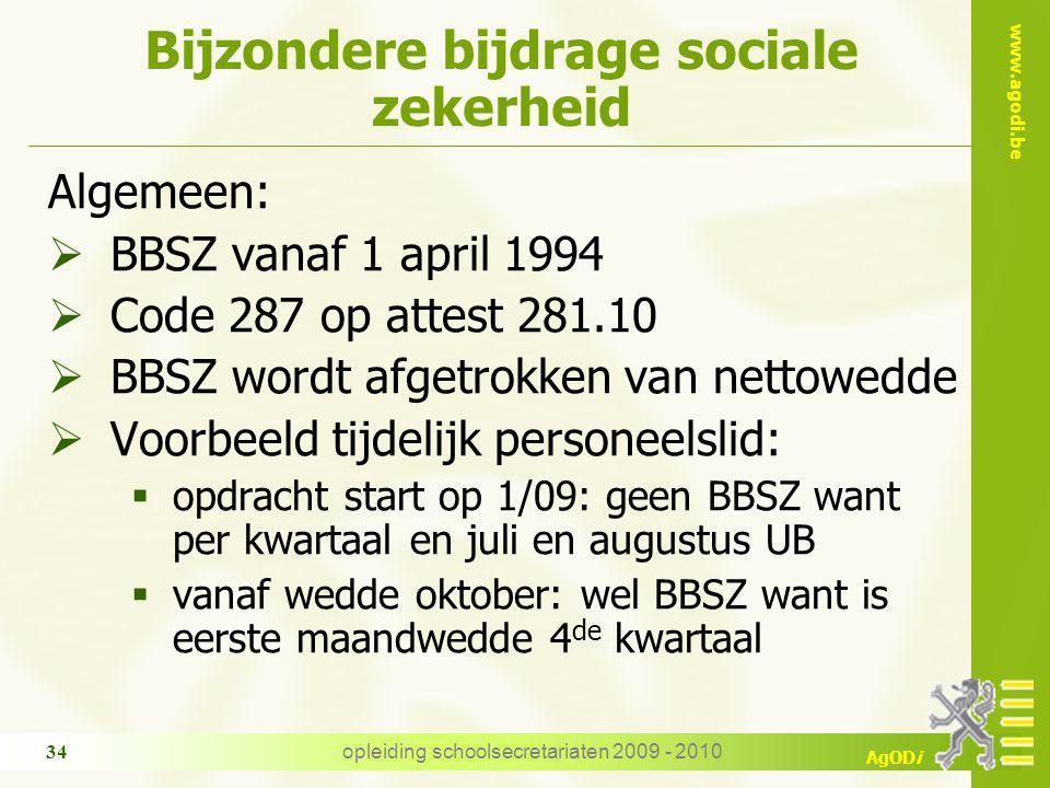 www.agodi.be AgODi opleiding schoolsecretariaten 2009 - 2010 34 Bijzondere bijdrage sociale zekerheid Algemeen:  BBSZ vanaf 1 april 1994  Code 287 o