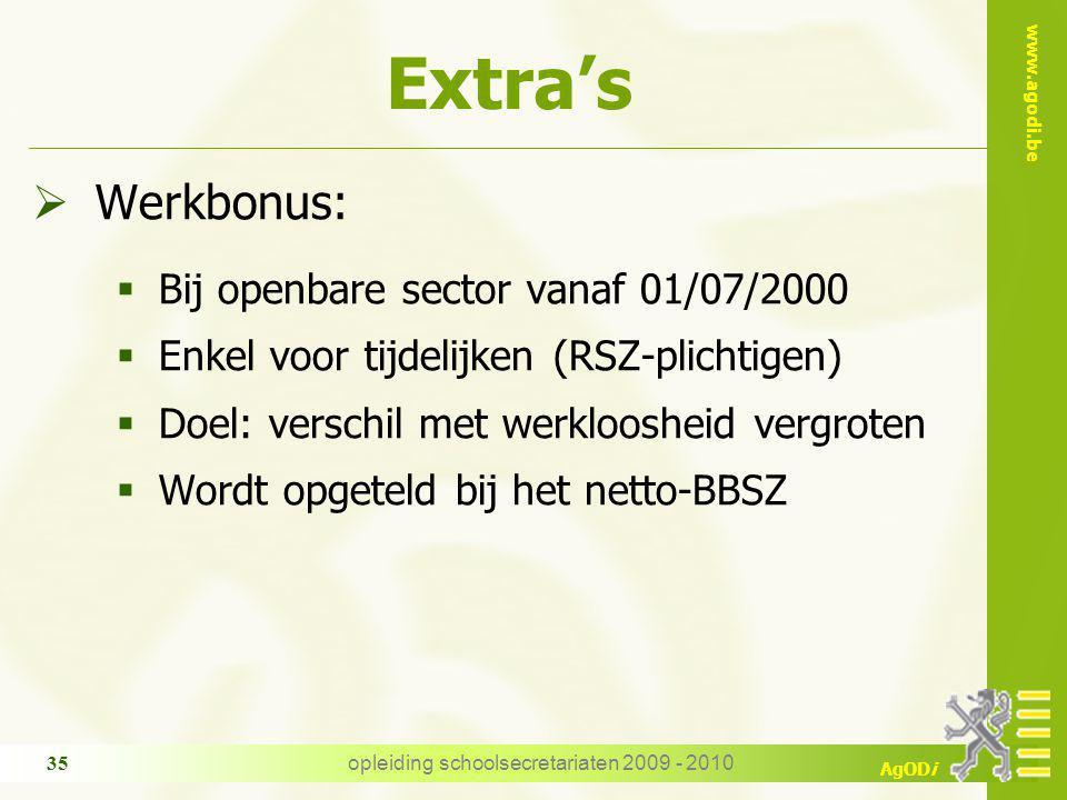 www.agodi.be AgODi opleiding schoolsecretariaten 2009 - 2010 35 Extra's  Werkbonus:  Bij openbare sector vanaf 01/07/2000  Enkel voor tijdelijken (