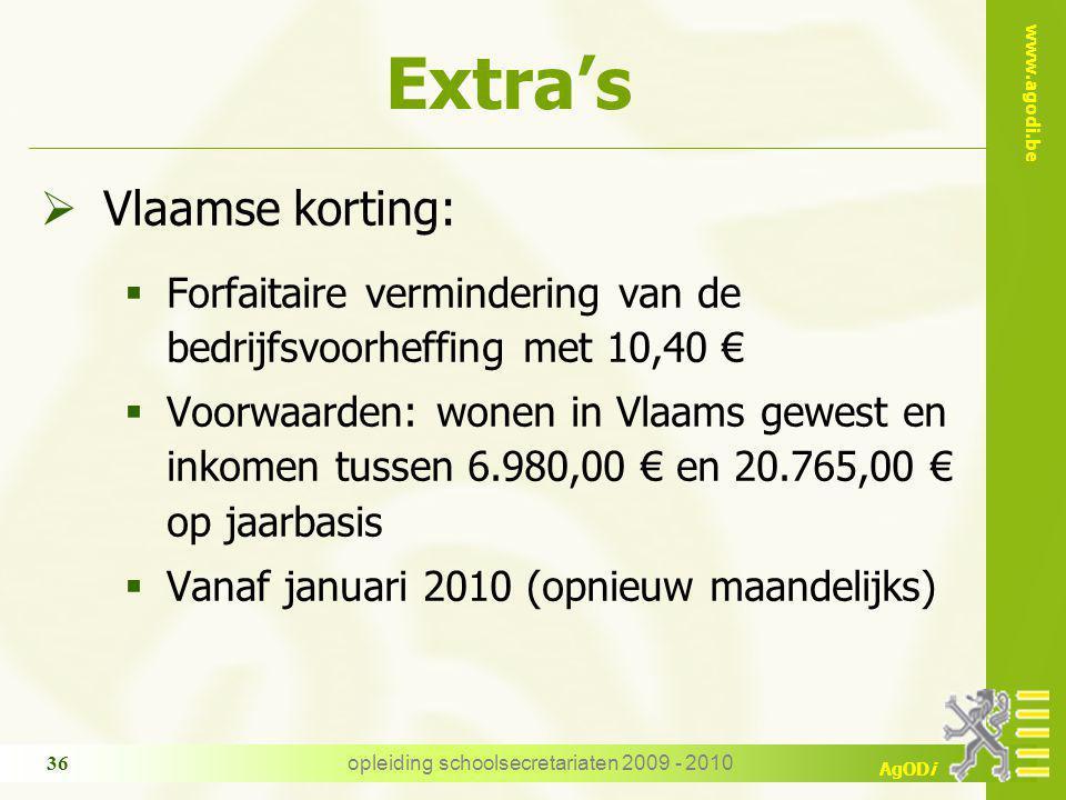 www.agodi.be AgODi opleiding schoolsecretariaten 2009 - 2010 36 Extra's  Vlaamse korting:  Forfaitaire vermindering van de bedrijfsvoorheffing met 1