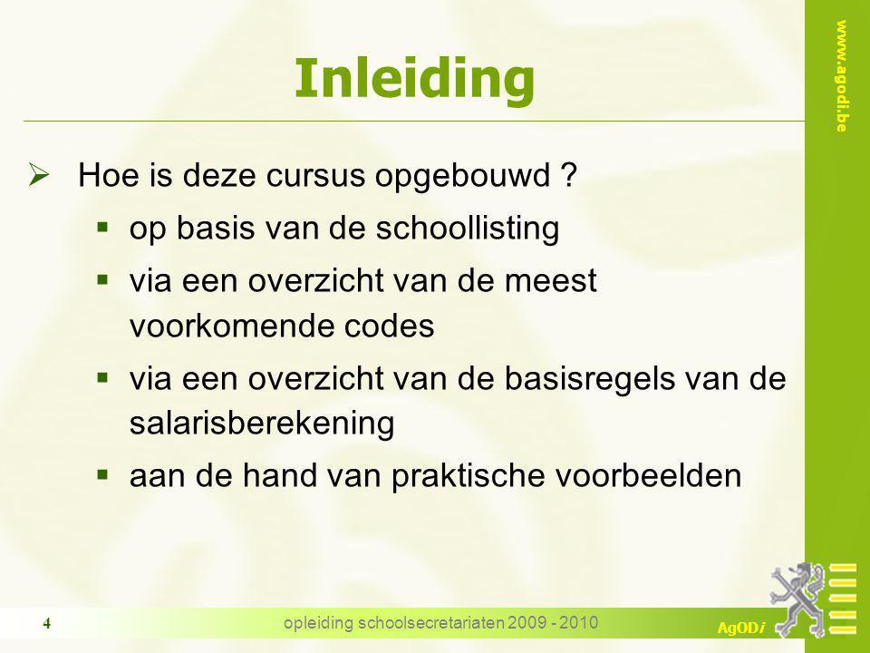 www.agodi.be AgODi opleiding schoolsecretariaten 2009 - 2010 4 Inleiding  Hoe is deze cursus opgebouwd ?  op basis van de schoollisting  via een ov