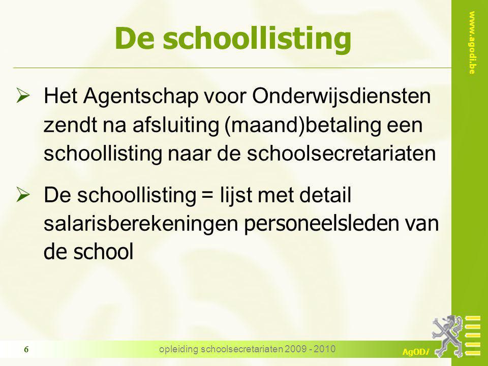 www.agodi.be AgODi opleiding schoolsecretariaten 2009 - 2010 6 De schoollisting  Het Agentschap voor Onderwijsdiensten zendt na afsluiting (maand)bet
