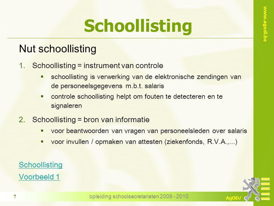 www.agodi.be AgODi opleiding schoolsecretariaten 2009 - 2010 7 Schoollisting Nut schoollisting 1.Schoollisting = instrument van controle  schoollisti