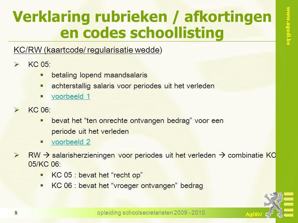 www.agodi.be AgODi opleiding schoolsecretariaten 2009 - 2010 8 Verklaring rubrieken / afkortingen en codes schoollisting KC/RW (kaartcode/ regularisat