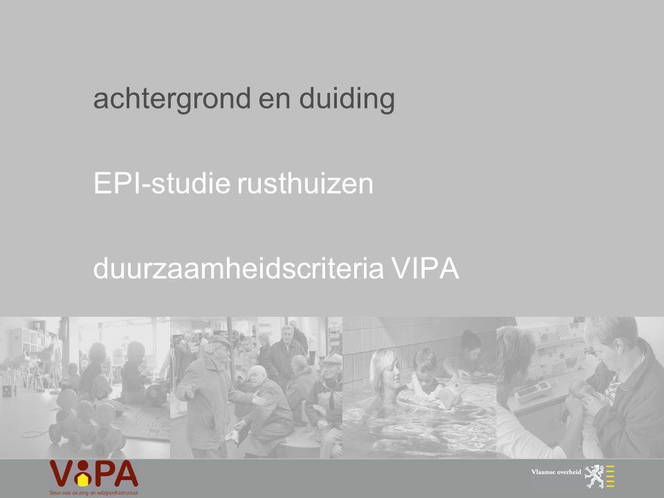 23 duurzaamheidscriteria VIPA 2.5 energiezuinige binnenverlichting eis + score elektriciteitsverbruik verlichting in gezondheids- en verzorgingsinstellingen 45 % van totaal verbruik (cijfers VITO) - in verblijfsruimten : max verlichtingsvermogen 3,3W/m².100lux - in circulatie, administratieve en personeelsruimten : max verlichtingsvermogen 2,5 W/m².100lux - minimaal per lokaal behoefteregeling eis score - in niet permanent gebruikte ruimtes : automatische regeling