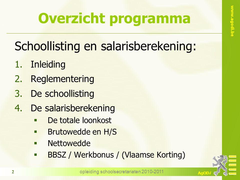 www.agodi.be AgODi opleiding schoolsecretariaten 2010-2011 2 Overzicht programma Schoollisting en salarisberekening: 1.Inleiding 2.Reglementering 3.De