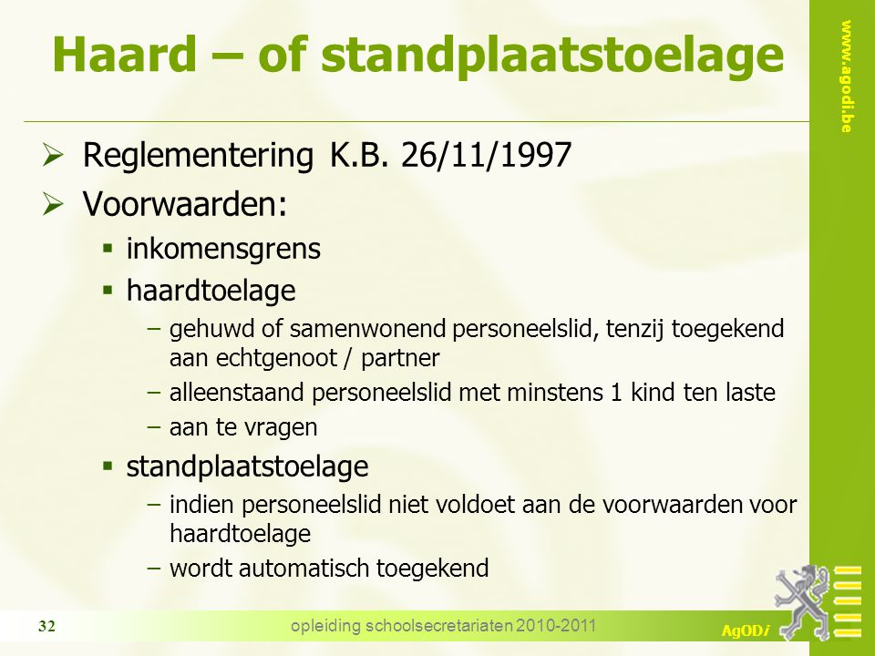 www.agodi.be AgODi opleiding schoolsecretariaten 2010-2011 32 Haard – of standplaatstoelage  Reglementering K.B.