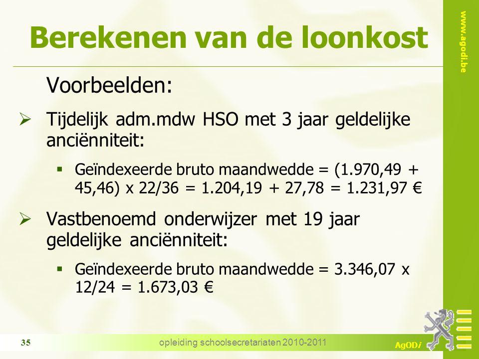 www.agodi.be AgODi opleiding schoolsecretariaten 2010-2011 35 Berekenen van de loonkost Voorbeelden:  Tijdelijk adm.mdw HSO met 3 jaar geldelijke anc