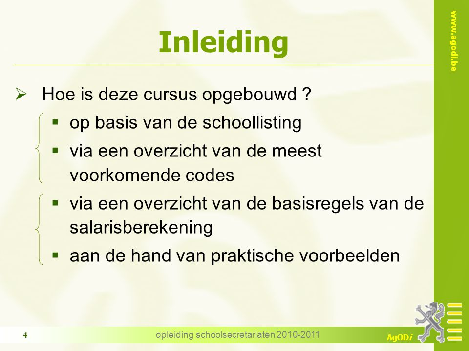 www.agodi.be AgODi opleiding schoolsecretariaten 2010-2011 4 Inleiding  Hoe is deze cursus opgebouwd .