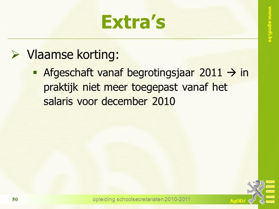 www.agodi.be AgODi opleiding schoolsecretariaten 2010-2011 50 Extra's  Vlaamse korting:  Afgeschaft vanaf begrotingsjaar 2011  in praktijk niet meer toegepast vanaf het salaris voor december 2010