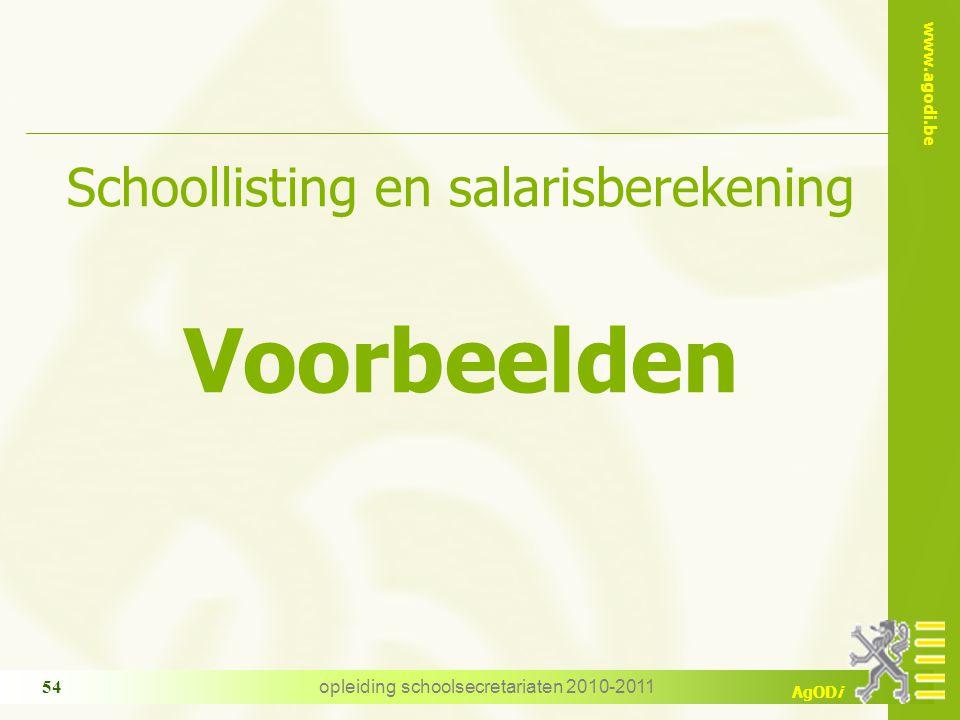 www.agodi.be AgODi opleiding schoolsecretariaten 2010-2011 54 Schoollisting en salarisberekening Voorbeelden