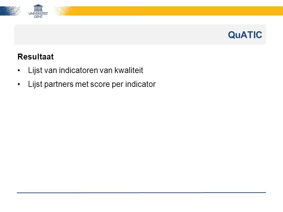 Resultaat Lijst van indicatoren van kwaliteit Lijst partners met score per indicator QuATIC