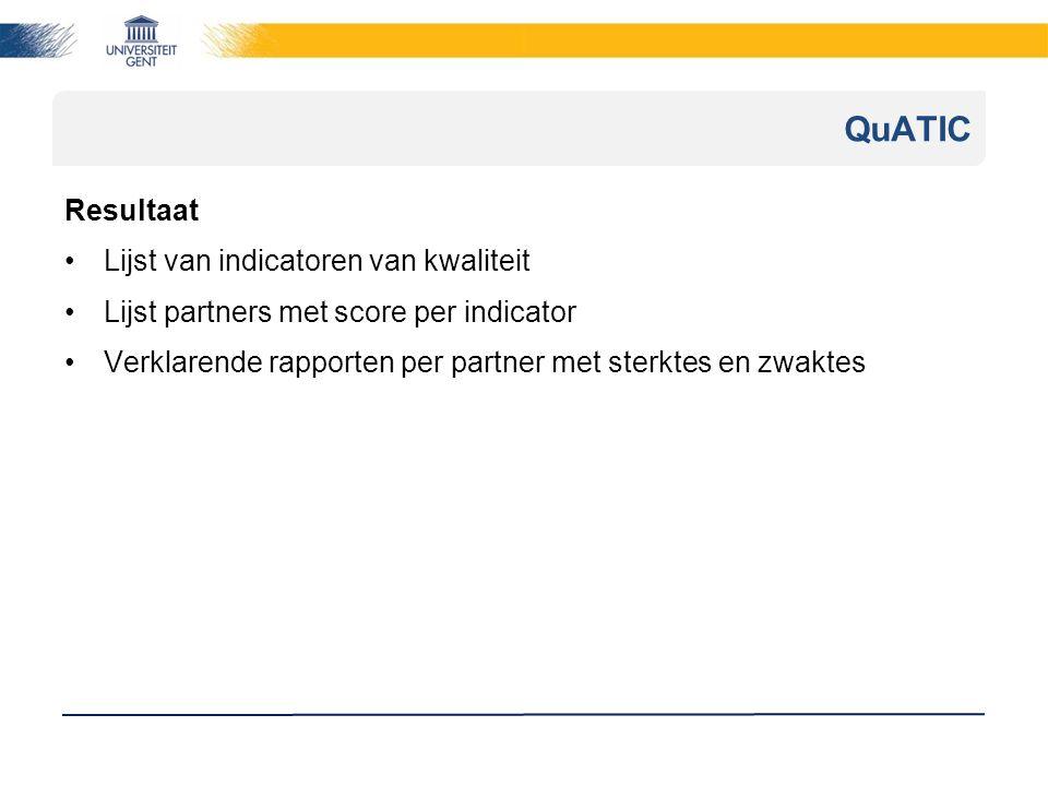 Lijst van indicatoren van kwaliteit Lijst partners met score per indicator Verklarende rapporten per partner met sterktes en zwaktes QuATIC