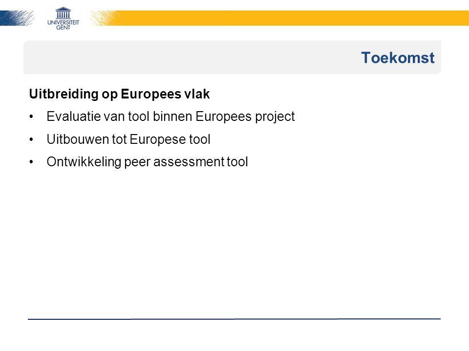 Uitbreiding op Europees vlak Evaluatie van tool binnen Europees project Uitbouwen tot Europese tool Ontwikkeling peer assessment tool Toekomst
