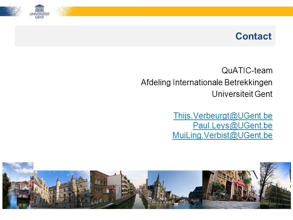 Contact QuATIC-team Afdeling Internationale Betrekkingen Universiteit Gent Thijs.Verbeurgt@UGent.be Paul.Leys@UGent.be MuiLing.Verbist@UGent.be