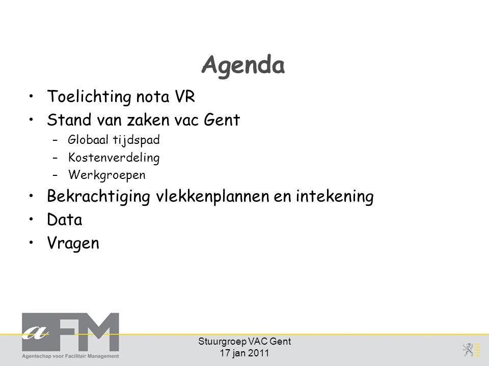 Stuurgroep VAC Gent 17 jan 2011 Agenda Toelichting nota VR Stand van zaken vac Gent –Globaal tijdspad –Kostenverdeling –Werkgroepen Bekrachtiging vlekkenplannen en intekening Data Vragen