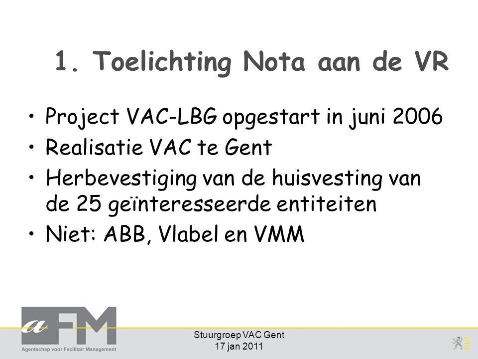 1. Toelichting Nota aan de VR Project VAC-LBG opgestart in juni 2006 Realisatie VAC te Gent Herbevestiging van de huisvesting van de 25 geïnteresseerd