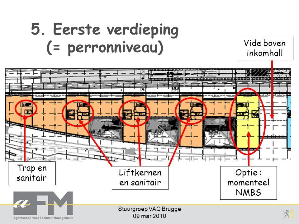 Stuurgroep VAC Brugge 09 mar 2010 5. Eerste verdieping (= perronniveau) Optie : momenteel NMBS Liftkernen en sanitair Vide boven inkomhall Trap en san
