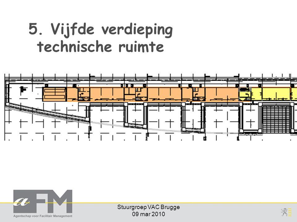 Stuurgroep VAC Brugge 09 mar 2010 5. Vijfde verdieping technische ruimte