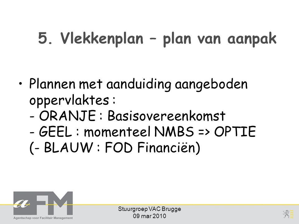 Stuurgroep VAC Brugge 09 mar 2010 5. Vlekkenplan – plan van aanpak Plannen met aanduiding aangeboden oppervlaktes : - ORANJE : Basisovereenkomst - GEE