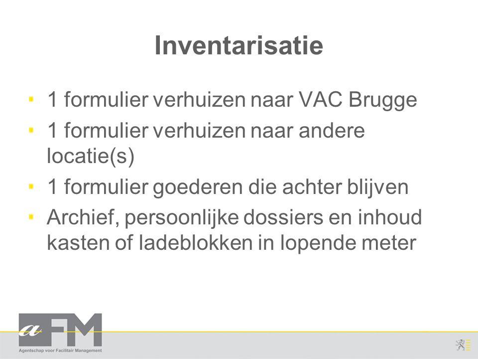 Inventarisatie 1 formulier verhuizen naar VAC Brugge 1 formulier verhuizen naar andere locatie(s) 1 formulier goederen die achter blijven Archief, persoonlijke dossiers en inhoud kasten of ladeblokken in lopende meter