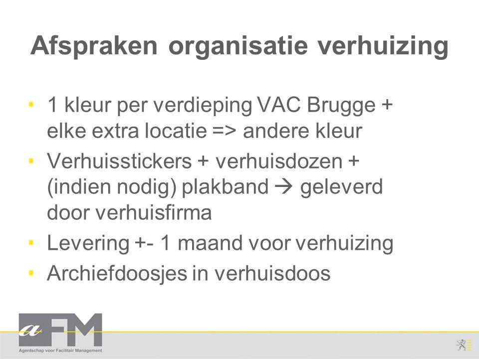 Afspraken organisatie verhuizing 1 kleur per verdieping VAC Brugge + elke extra locatie => andere kleur Verhuisstickers + verhuisdozen + (indien nodig) plakband  geleverd door verhuisfirma Levering +- 1 maand voor verhuizing Archiefdoosjes in verhuisdoos