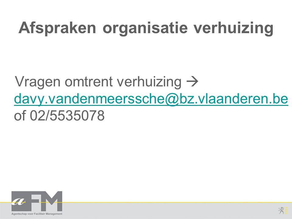 Afspraken organisatie verhuizing Vragen omtrent verhuizing  davy.vandenmeerssche@bz.vlaanderen.be of 02/5535078 davy.vandenmeerssche@bz.vlaanderen.be