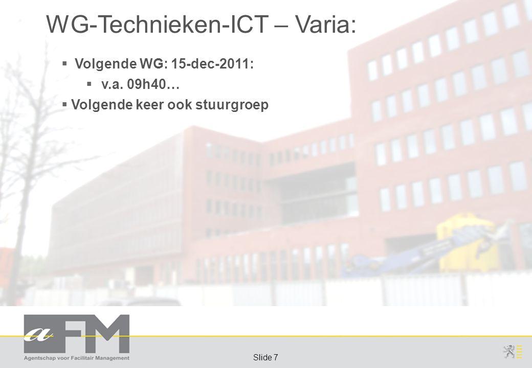 Page 7 Slide 7 WG-Technieken-ICT – Varia:  Volgende WG: 15-dec-2011:  v.a.